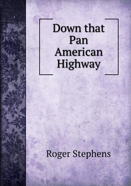 Roger Stephens Down that Pan American Highway цена и фото