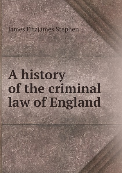 Фото - Stephen James Fitzjames A history of the criminal law of England. Volume 1 james stephen lectures on the history of france volume 2