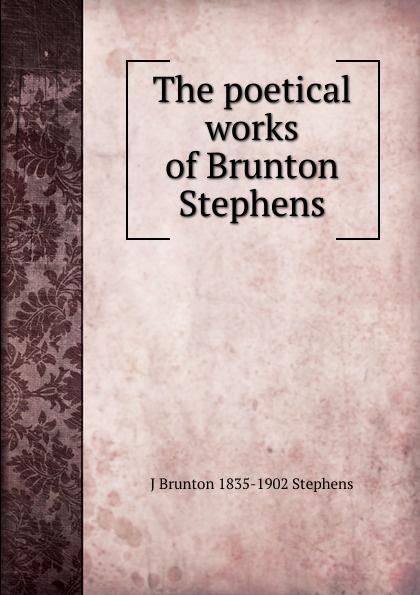 J Brunton 1835-1902 Stephens The poetical works of Brunton Stephens james brunton stephens convict once