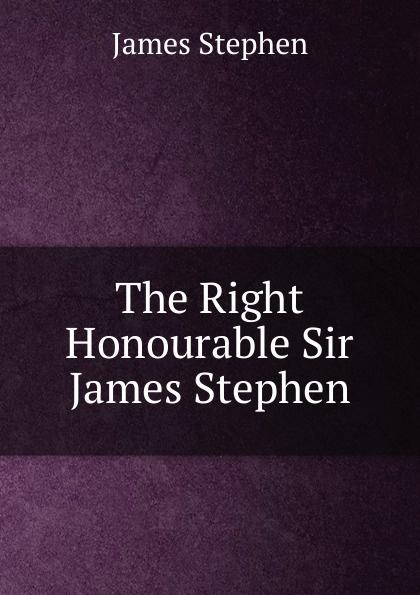 James Stephen The Right Honourable Sir James Stephen james w james washington sheahan the life of stephen a douglas