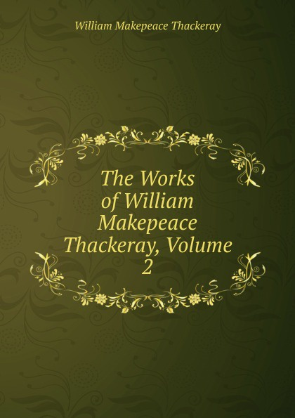 W. M. Thackeray The Works of William Makepeace Thackeray, Volume 2 thackeray william makepeace the history of pendennis 1