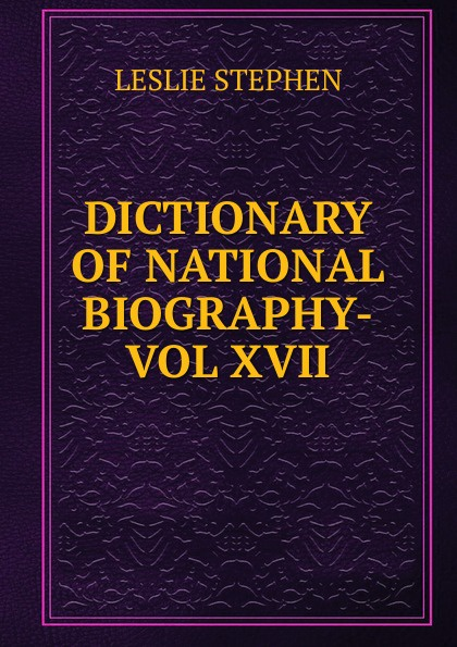 Leslie Stephen DICTIONARY OF NATIONAL BIOGRAPHY-VOL XVII marvin stephen dictionary of scientific principles