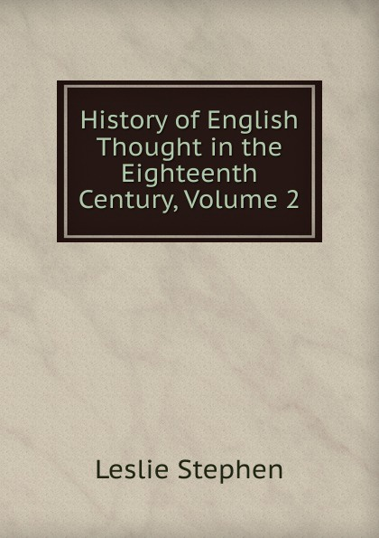 Фото - Leslie Stephen History of English Thought in the Eighteenth Century, Volume 2 james stephen lectures on the history of france volume 2