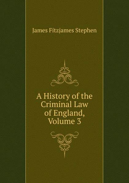 Фото - Stephen James Fitzjames A History of the Criminal Law of England. Volume 3 james stephen lectures on the history of france volume 2