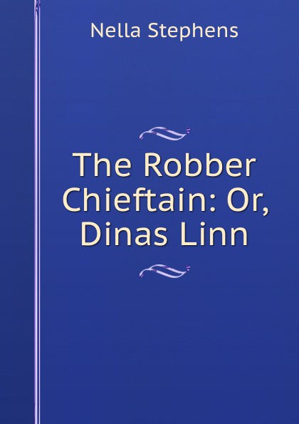 Nella Stephens The Robber Chieftain: Or, Dinas Linn цена 2017