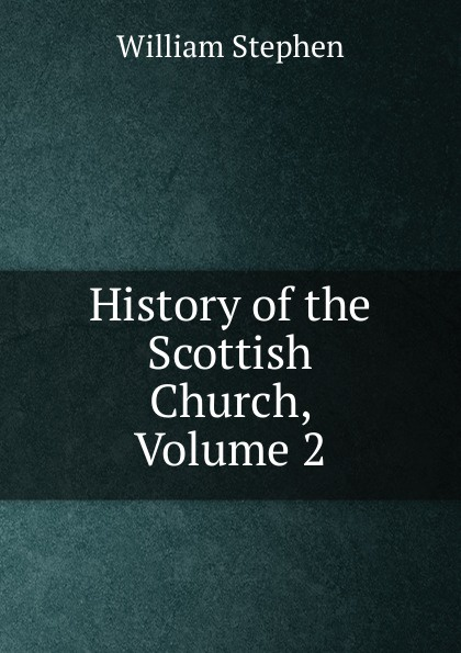 Фото - William Stephen History of the Scottish Church, Volume 2 james stephen lectures on the history of france volume 2