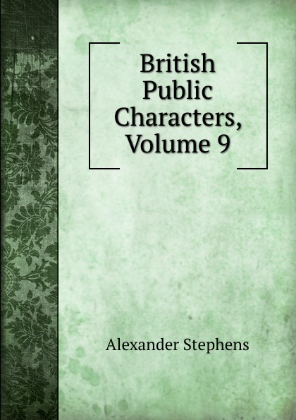 Alexander Stephens British Public Characters, Volume 9 alexander stephens public characters of 1802 1803
