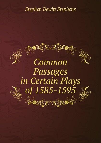 Stephen Dewitt Stephens Common Passages in Certain Plays of 1585-1595 часы dewitt academia