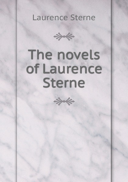Sterne Laurence The novels of Laurence Sterne philip laurence