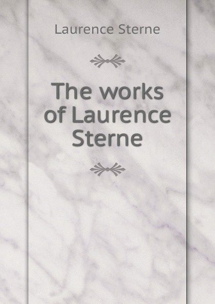 Sterne Laurence The works of Laurence Sterne philip laurence