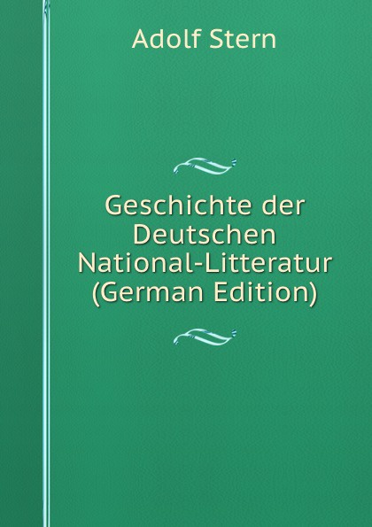 Adolf Stern Geschichte der Deutschen National-Litteratur (German Edition) wilhelm grube geschichte der chinesischen litteratur german edition