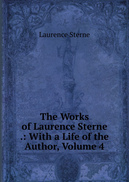 Sterne Laurence The Works of Laurence Sterne .: With a Life of the Author, Volume 4 все цены