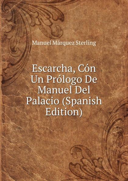 купить Manuel Márquez Sterling Escarcha, Con Un Prologo De Manuel Del Palacio (Spanish Edition) по цене 750 рублей