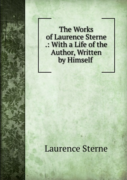 Sterne Laurence The Works of Laurence Sterne .: With a Life of the Author, Written by Himself . все цены