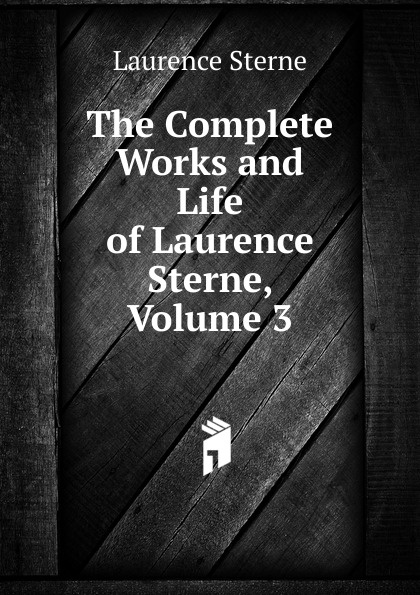 Sterne Laurence The Complete Works and Life of Laurence Sterne, Volume 3 цена