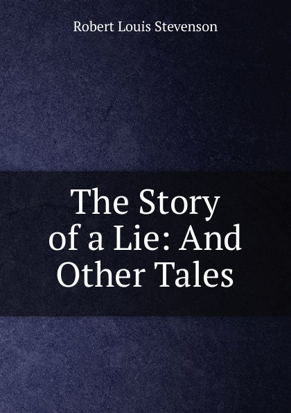 Stevenson Robert Louis The Story of a Lie: And Other Tales сиденье belbagno carina bb1077sc