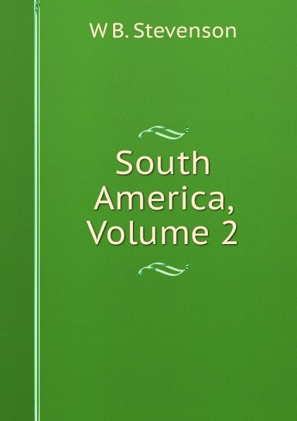 W B. Stevenson South America, Volume 2