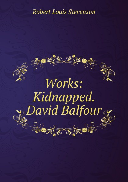 Stevenson Robert Louis Works: Kidnapped. David Balfour stevenson r stevenson kidnapped
