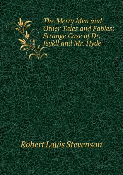Stevenson Robert Louis The Merry Men and Other Tales and Fables: Strange Case of Dr. Jeykll and Mr. Hyde stevenson r the merry men and other tales and fables