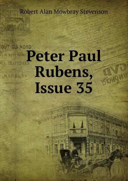Robert Alan Mowbray Stevenson Peter Paul Rubens, Issue 35 peter paul rubens pierre paul rubens documents lettres