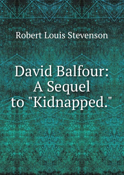 Stevenson Robert Louis David Balfour: A Sequel to Kidnapped. stevenson r stevenson kidnapped