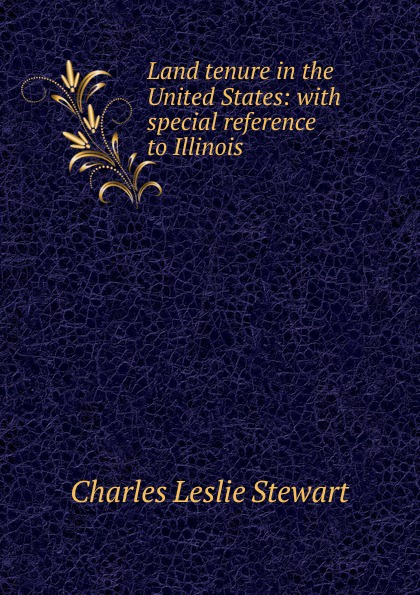 Charles Leslie Stewart Land tenure in the United States: with special reference to Illinois недорго, оригинальная цена