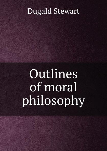 Stewart Dugald Outlines of moral philosophy все цены