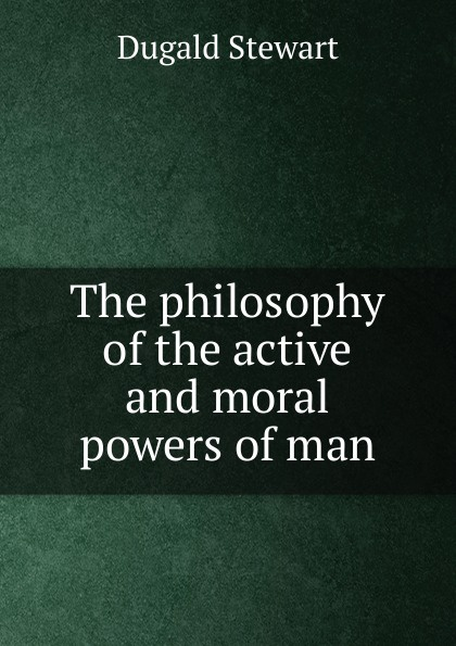 Stewart Dugald The philosophy of the active and moral powers of man все цены