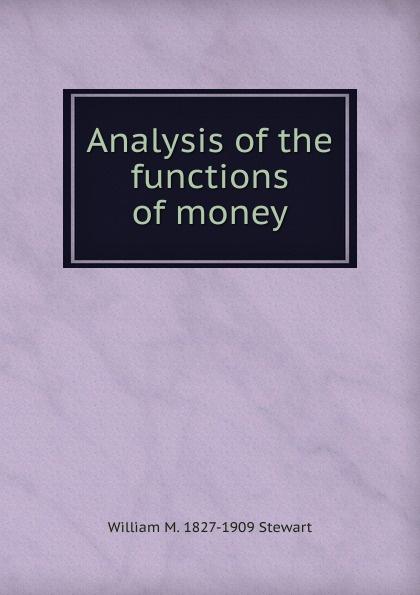 William M. 1827-1909 Stewart Analysis of the functions money