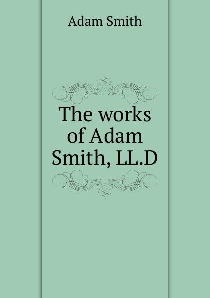 Adam Smith The works of Adam Smith, LL.D. the best of adam sharp