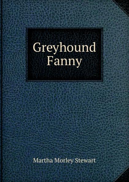 Martha Morley Stewart Greyhound Fanny martha stewart s gardening