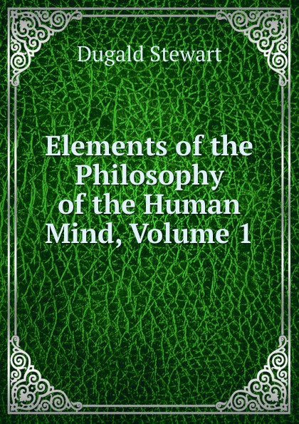 Stewart Dugald Elements of the Philosophy of the Human Mind, Volume 1 все цены