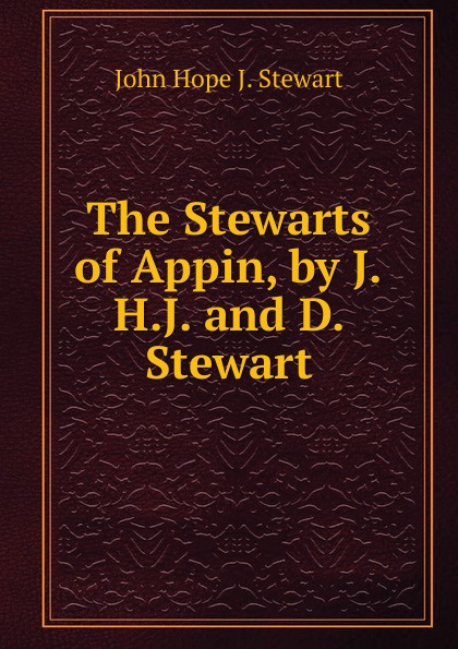 John Hope J. Stewart The Stewarts of Appin, by J.H.J. and D. Stewart john h j stewart stewarts of appin