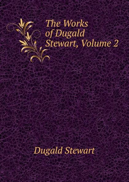 лучшая цена Stewart Dugald The Works of Dugald Stewart, Volume 2