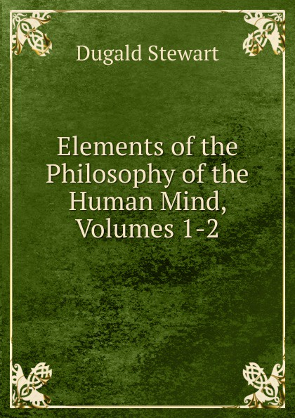 Stewart Dugald Elements of the Philosophy of the Human Mind, Volumes 1-2 все цены