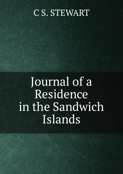C S. STEWART Journal of a Residence in the Sandwich Islands martha stewart s gardening