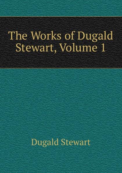 лучшая цена Stewart Dugald The Works of Dugald Stewart, Volume 1
