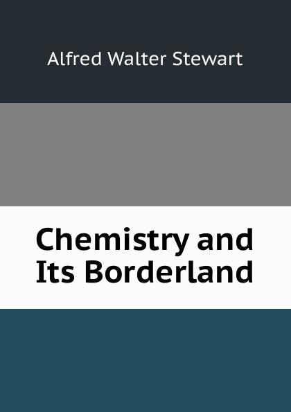 лучшая цена Alfred Walter Stewart Chemistry and Its Borderland