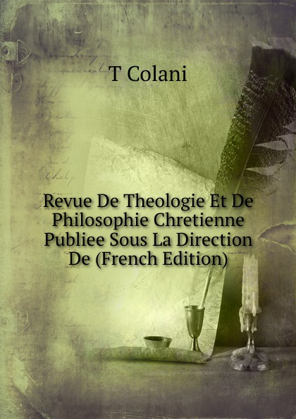 T Colani Revue De Theologie Et De Philosophie Chretienne Publiee Sous La Direction De (French Edition) alexis de barbezieux la famille chretienne
