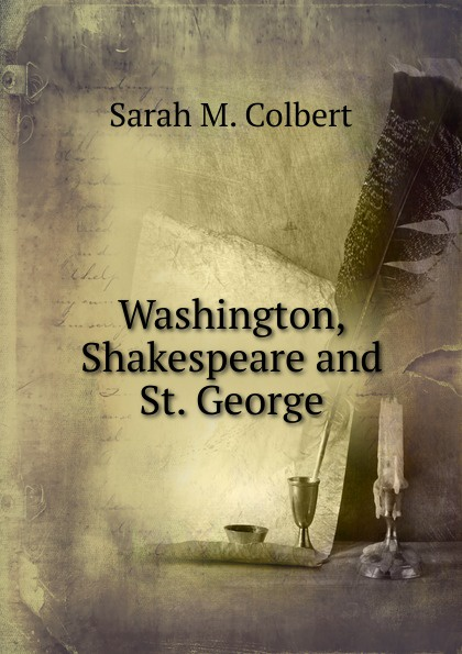 Sarah M. Colbert Washington, Shakespeare and St. George sarah gaynor atkinson st fursey s life and visions and other essays