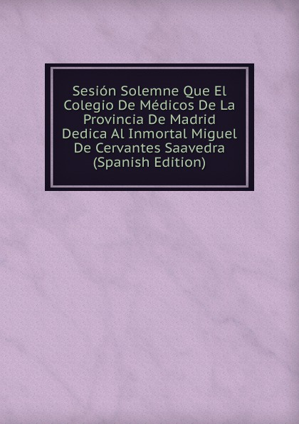 Фото - Sesion Solemne Que El Colegio De Medicos De La Provincia De Madrid Dedica Al Inmortal Miguel De Cervantes Saavedra (Spanish Edition) real madrid zalgiris kaunas