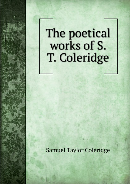 Samuel Taylor Coleridge The poetical works of S. T. Coleridge s coleridge taylor scenes from an every day romance op 41