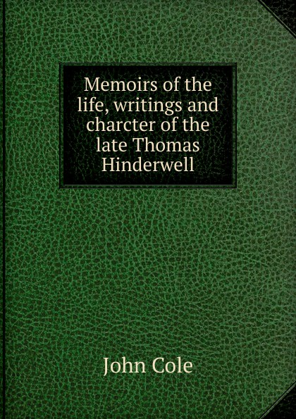John Cole Memoirs of the life, writings and charcter of the late Thomas Hinderwell thomas hinderwell the history and antiquities of scarborough and the vicinity