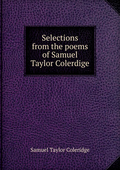 Samuel Taylor Coleridge Selections from the poems of Samuel Taylor Colerdige sándor petfi selections from poems