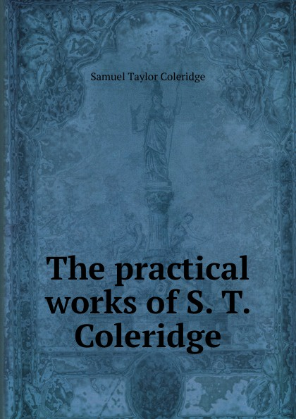 Samuel Taylor Coleridge The practical works of S. T. Coleridge s coleridge taylor scenes from an every day romance op 41