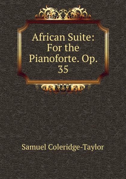 Samuel Coleridge-Taylor African Suite: For the Pianoforte. Op. 35