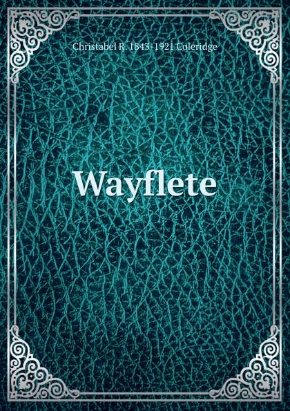 Christabel R. 1843-1921 Coleridge Wayflete coleridge christabel rose hugh crichton s romance