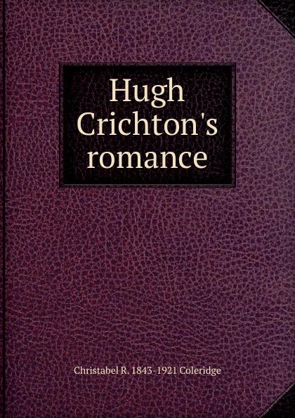 Christabel R. 1843-1921 Coleridge Hugh Crichton.s romance coleridge christabel rose hugh crichton s romance