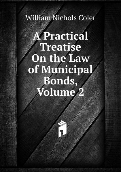 William Nichols Coler A Practical Treatise On the Law of Municipal Bonds, Volume 2 frank fabozzi j the handbook of municipal bonds