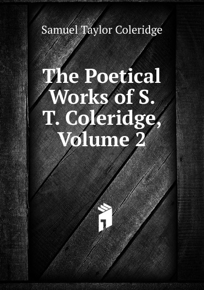 Samuel Taylor Coleridge The Poetical Works of S. T. Coleridge, Volume 2 s coleridge taylor scenes from an every day romance op 41